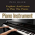 Piano Instrument: Explore and Learn to Play the Piano Audiobook by Pete Allen Narrated by Clare Feighan