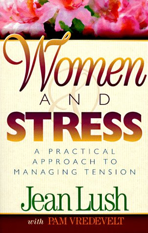 Women and Stress : A Practical Approach to Managing Tension, JEAN LUSH, PAM VREDEVELT