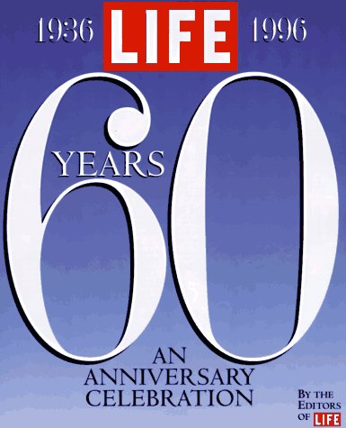 Life Sixty Years: A 60th Anniversary Celebration 1936-1996 (Life Magazine)