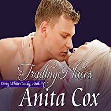 Trading Places: Dirty White Candy, Book 3 (       UNABRIDGED) by Anita Cox Narrated by Jazmin Kensington