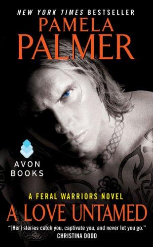 A Love Untamed: A Feral Warriors Novel by Pamela Palmer
