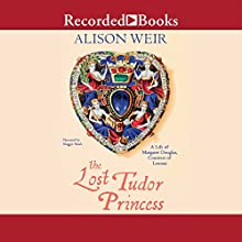 The Lost Tudor Princess: The Life of Lady Margaret Douglas Audiobook by Alison Weir Narrated by Maggie Mash