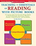 Teaching the Essentials of Reading With Picture Books: 15 Lessons That Use Favorite Picture Books to Teach Phonemic Awareness, Phonics, Fluency, Comprehension, and Vocabulary