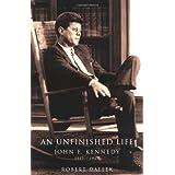 An Unfinished Life: John F. Kennedy, 1917-1963 ~ Robert Dallek