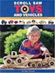 Scroll Saw Toys and Vehicles: A Compl...