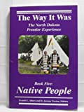 img - for Native People: The North Dakota Frontier Experience (The Way It Was Series) book / textbook / text book