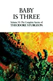 Baby Is Three (The Complete Stories of Theodore Sturgeon, Book 6)