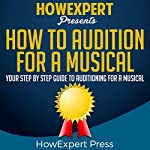 How to Audition for a Musical: Your Step-by-Step Guide to Auditioning for a Musical    HowExpert Press