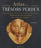 echange, troc Joel Levy - Atlas des trésors perdus : Redécouvrez les anciennes merveilles du monde...