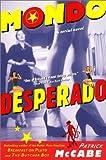 Mondo Desperado: A Serial Novel (0060932589) by McCabe, Patrick