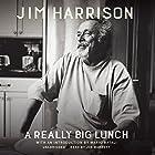 A Really Big Lunch Hörbuch von Jim Harrison, Mario Batali - introduction Gesprochen von: Joe Barrett