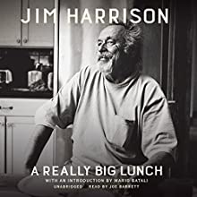 A Really Big Lunch Audiobook by Jim Harrison, Mario Batali - introduction Narrated by Joe Barrett