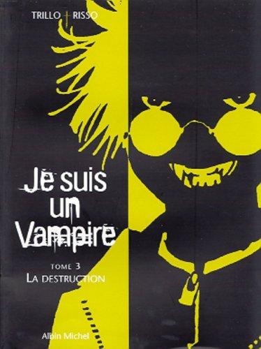 Je suis un vampire, tome 3 : La Destruction