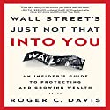 Wall Street's Just Not That into You: An Insider's Guide to Protecting and Growing Wealth Audiobook by Roger C. Davis Narrated by Dana Hickox