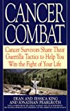 Cancer Combat: Cancer Survivors Share Their Guerrilla Tactics to Help You Win the Fight of Your Life (0553378457) by King, Dean