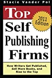 Top Self Publishing Firms: How Writers Get Published, Sell More Books, And Rise To The Top: And Make Money Working From Home With The Best Print On Demand Self-Publishing Companies