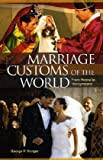 George P. Monger Marriage Customs of the World: From Henna to Honeymoons