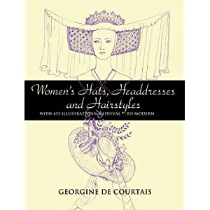 Women's Hats, Headdresses and Hairstyles: With 453 Illustrations, Medieval to Modern (Dover Pictorial Archive Series) [Paperback]