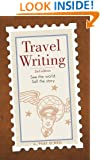 Travel Writing: See the World.  Sell the Story.