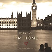 With You I'm Home (       UNABRIDGED) by Claudia Muñoz Narrated by Melissa Madole