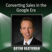 Converting Sales in the Google Era | [Bryan Heathman]