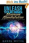 Unleash Your Mind: Maximum Manifestat...