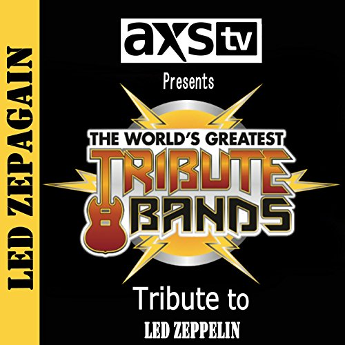 Axs Tv Presents The World'S Greatest Tribute Bands: A Tribute To Led Zeppelin