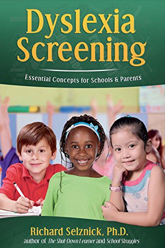 Dyslexia Screening: Essential Concepts for Schools & Parents: Richard Selznick, Ph.D., by Richard selznick