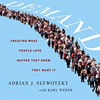 Demand: Creating What People Love Before They Know They Want It (       UNABRIDGED) by Adrian J. Slywotzky, Karl Weber Narrated by Dave Courvoisier