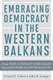 img - for Embracing Democracy in the Western Balkans: From Postconflict Struggles toward European Integration book / textbook / text book