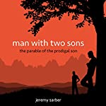 Man with Two Sons: The Parable of the Prodigal Son | Jeremy Sarber