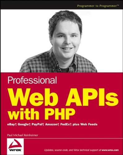 Professional Web APIs with PHP: eBay, Google, Paypal, Amazon, FedEx Plus Web Feeds (Programmer to Programmer)