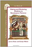 Making and Marketing Medicine in Renaissance Florence. (Clio Medica/Wellcome Institute Series in the History of Medicine)