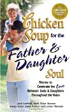 Chicken Soup for the Father & Daughter Soul: Stories to Celebrate the Love Between Dads & Daughters Throughout the Years (Chicken Soup for the Soul) (0757302521) by Canfield, Jack