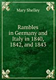 Rambles in Germany and Italy in 1840, 1842, and 1843.