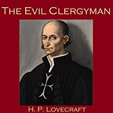 The Evil Clergyman (       UNABRIDGED) by H. P. Lovecraft Narrated by Cathy Dobson