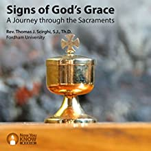 Signs of God's Grace: A Journey Through the Sacraments Lecture by Rev. Thomas J. Scirghi SJ ThD Narrated by Rev. Thomas J. Scirghi SJ ThD
