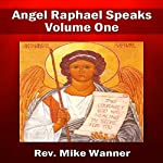 Take Courage! God Has Healing in Store for You: Angel Raphael Speaks Volume One | Reverend Mike Wanner