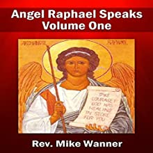 Take Courage! God Has Healing in Store for You: Angel Raphael Speaks Volume One (       UNABRIDGED) by Reverend Mike Wanner Narrated by Paul Bloede