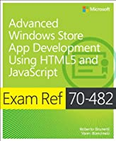 Exam Ref 70-482: Advanced Windows Store App Development using HTML5 and JavaScript Front Cover