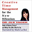 Creative Time Management for the New Millennium: Become More Productive and Still Have Time for Fun (       UNABRIDGED) by Jan Yager Narrated by Mark La Roi