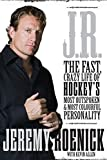 J.R.: The Fast Crazy Life of Hockey's Most Outspoken and Most Colourful Personality