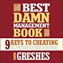 The Best Damn Management Book Ever: 9 Keys to Creating Self-Motivated High Achievers (       UNABRIDGED) by Warren Greshes Narrated by Warren Greshes