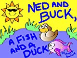 img - for Ned and Buck, a Fish and a Duck book / textbook / text book