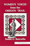 img - for Women's Voices from the Oregon Trail: The Times that Tried Women's Souls and a Guide to Women's History Along the Oregon Trail (Women of the West) by Susan G. Butruille book / textbook / text book