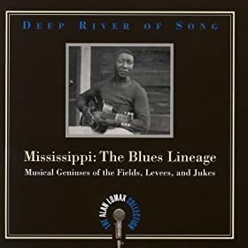 Deep River of Song: Mississippi: The Blues Lineage