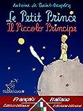 Le Petit Prince - Il Piccolo Principe: Bilingue avec le texte parall�le - Bilingue con testo francese a fronte: Fran�ais-Italien / Francese-Italiano [Dual ... et Le Petit Prince) (French Edition)