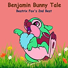 The Tale of Benjamin Bunny: Beatrix Potter's 2nd Best Audiobook by Beatrix Potter Narrated by Grandpa Dave