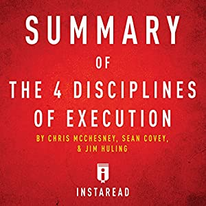 Summary of The 4 Disciplines of Execution by Chris McChesney, Sean Covey, and Jim Huling Audiobook
