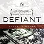 Defiant: The POWs Who Endured Vietnam's Most Infamous Prison, the Women Who Fought for Them, and the One Who Never Returned | Alvin Townley